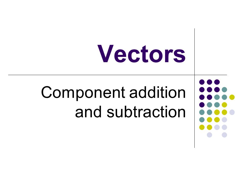 Component addition and subtraction