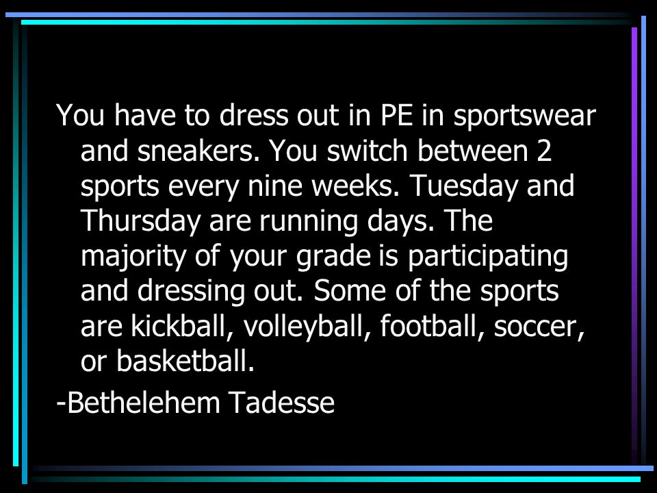 You have to dress out in PE in sportswear and sneakers