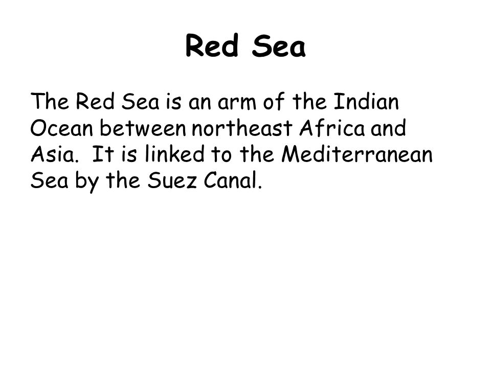 Red Sea The Red Sea is an arm of the Indian Ocean between northeast Africa and Asia.