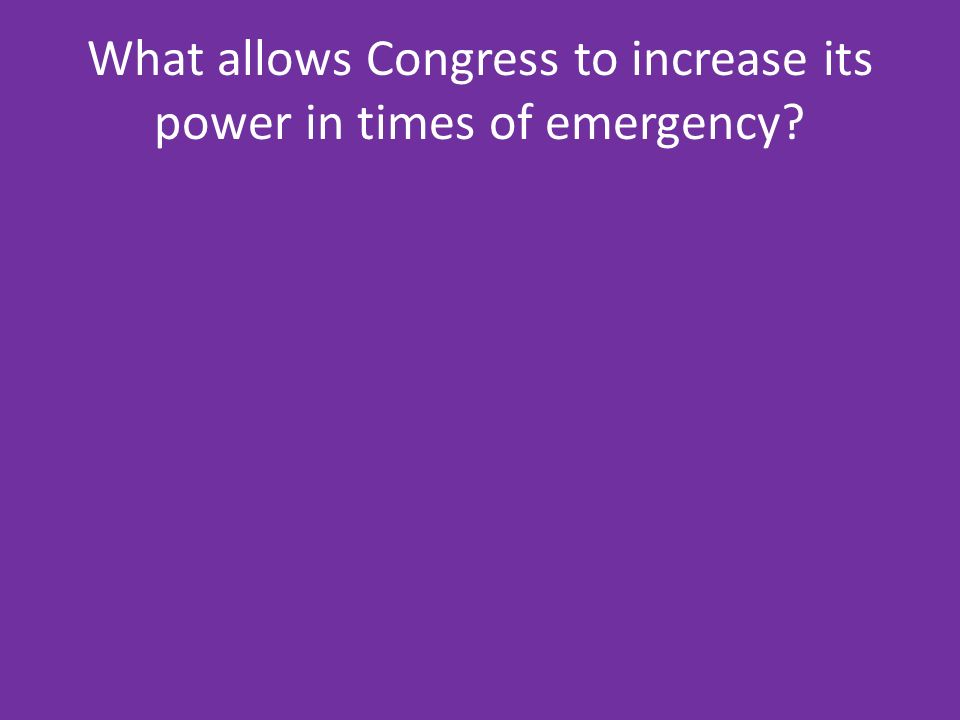What allows Congress to increase its power in times of emergency