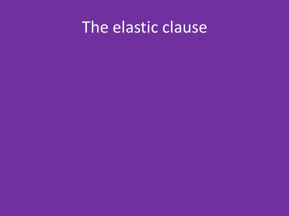 The elastic clause