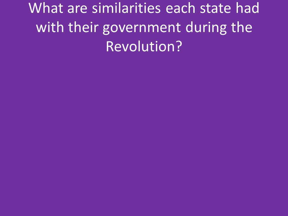 What are similarities each state had with their government during the Revolution