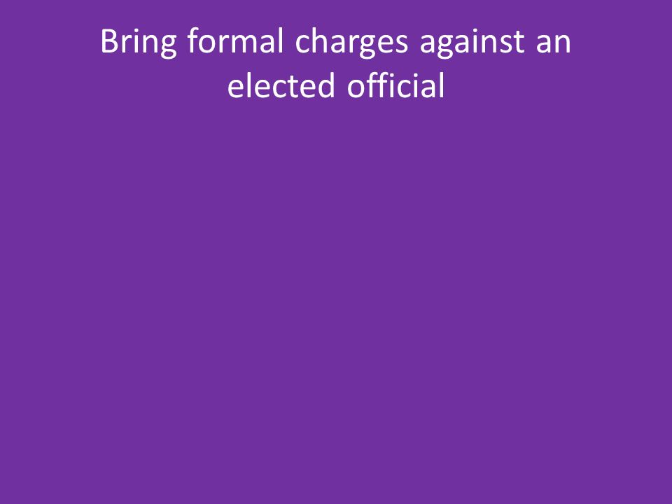 Bring formal charges against an elected official