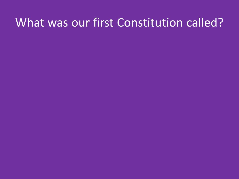 What was our first Constitution called