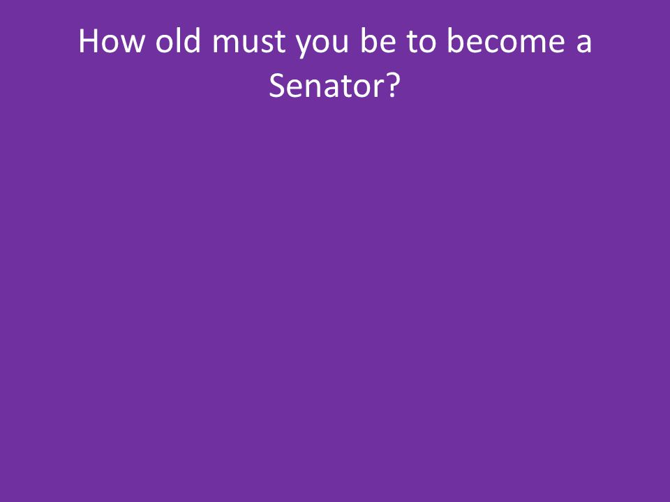 How old must you be to become a Senator