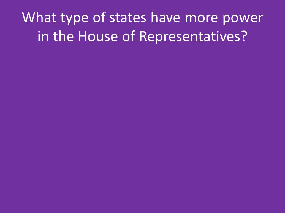 What type of states have more power in the House of Representatives