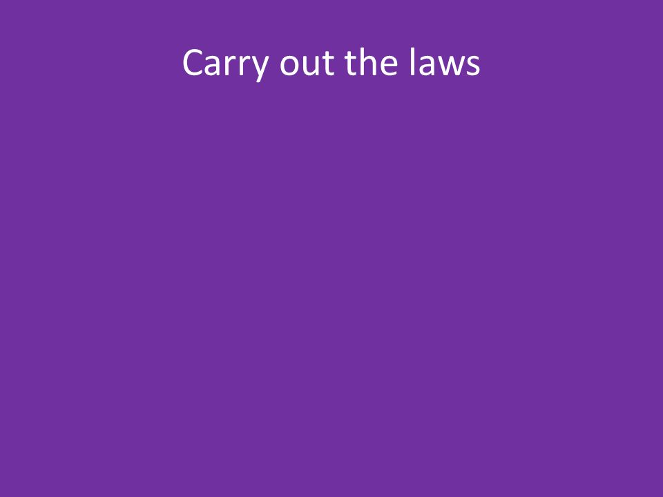 Carry out the laws