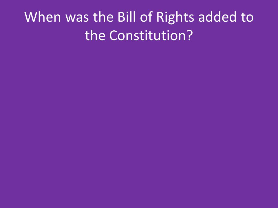 When was the Bill of Rights added to the Constitution