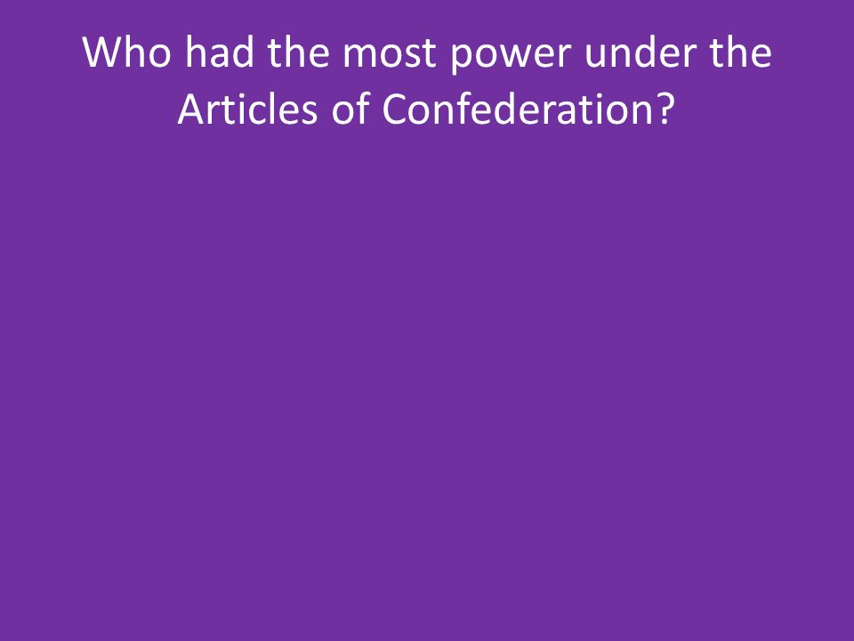 Who had the most power under the Articles of Confederation