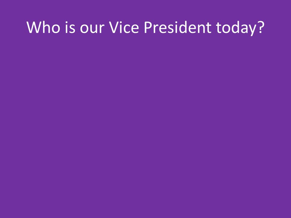 Who is our Vice President today