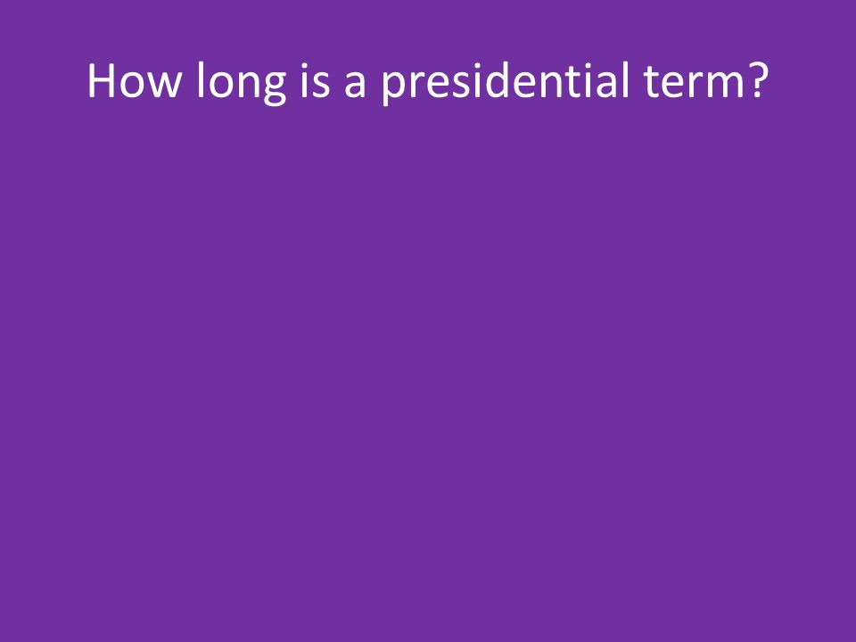 How long is a presidential term