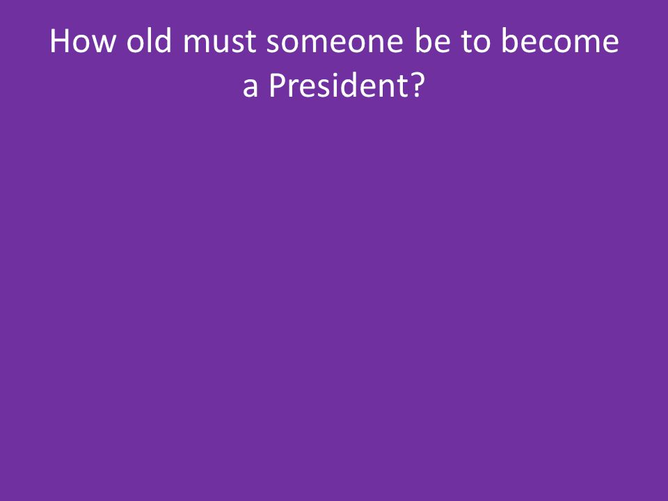 How old must someone be to become a President