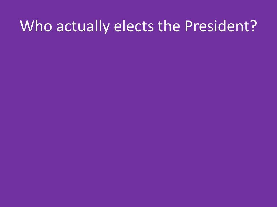 Who actually elects the President