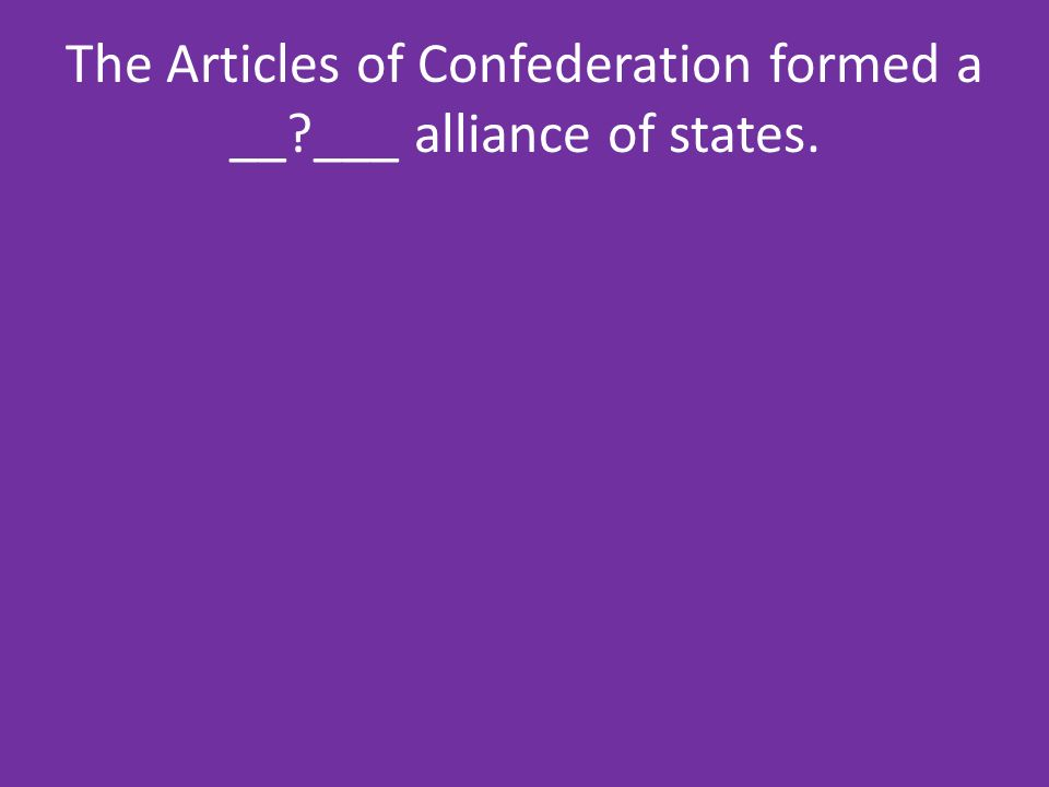 The Articles of Confederation formed a __ ___ alliance of states.