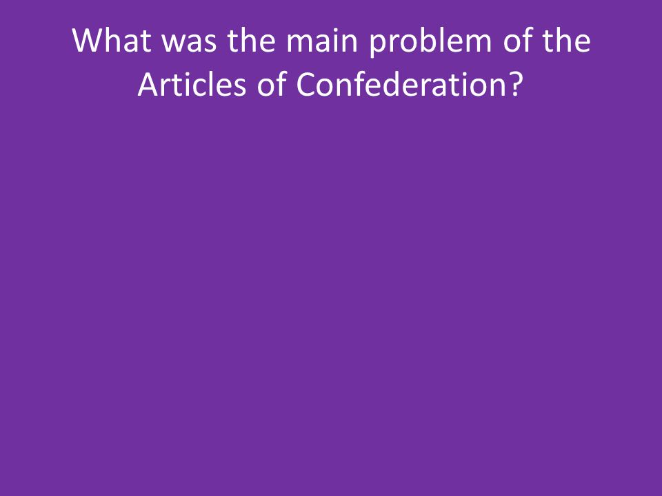 What was the main problem of the Articles of Confederation