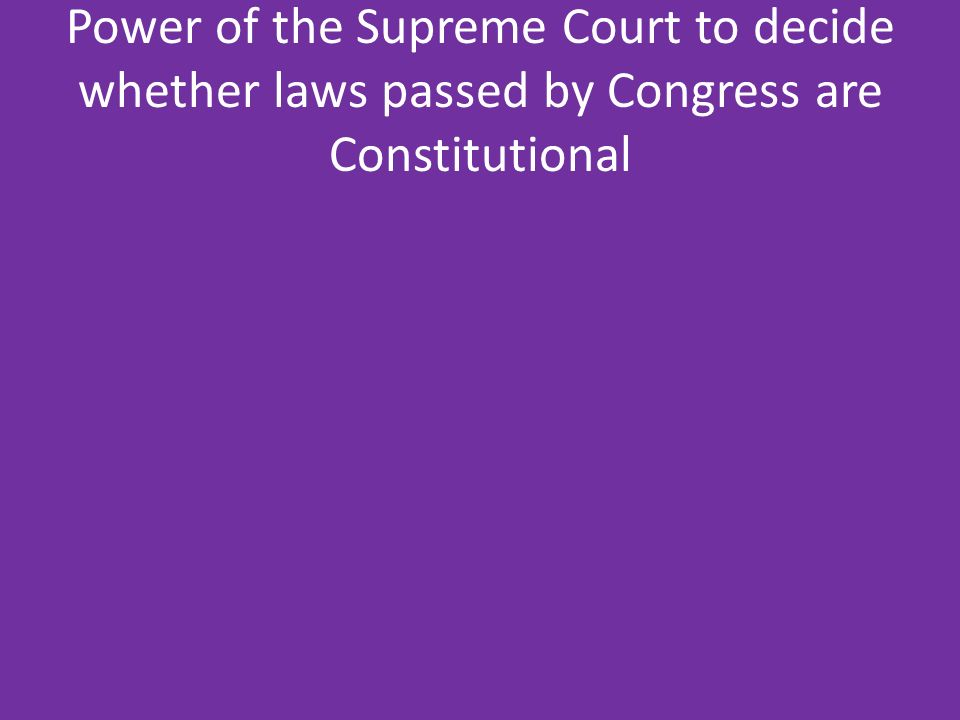 Power of the Supreme Court to decide whether laws passed by Congress are Constitutional