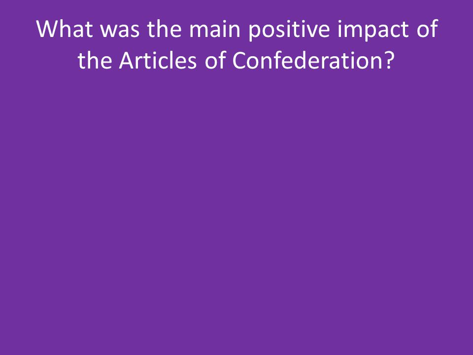 What was the main positive impact of the Articles of Confederation