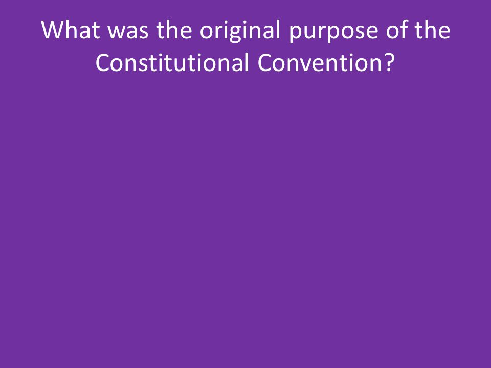 What was the original purpose of the Constitutional Convention