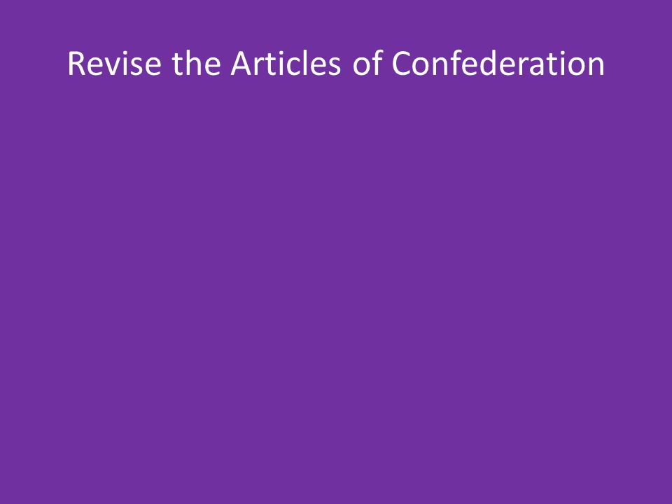 Revise the Articles of Confederation