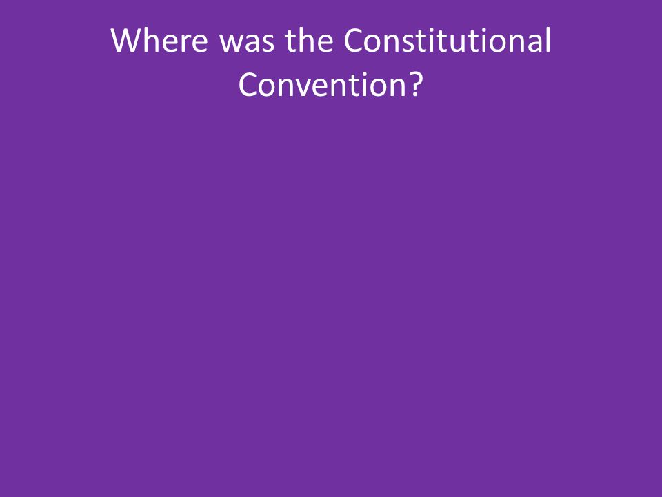 Where was the Constitutional Convention