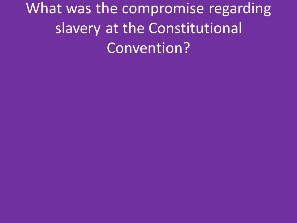What was the compromise regarding slavery at the Constitutional Convention