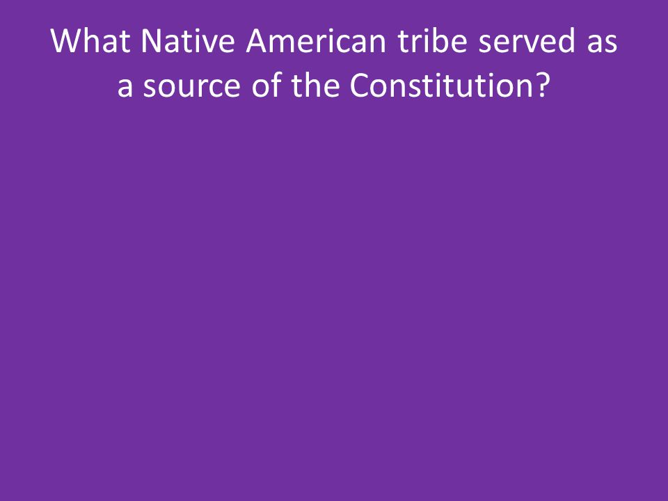 What Native American tribe served as a source of the Constitution