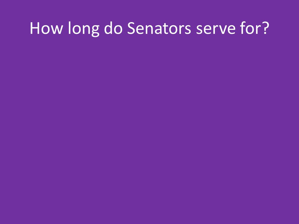 How long do Senators serve for