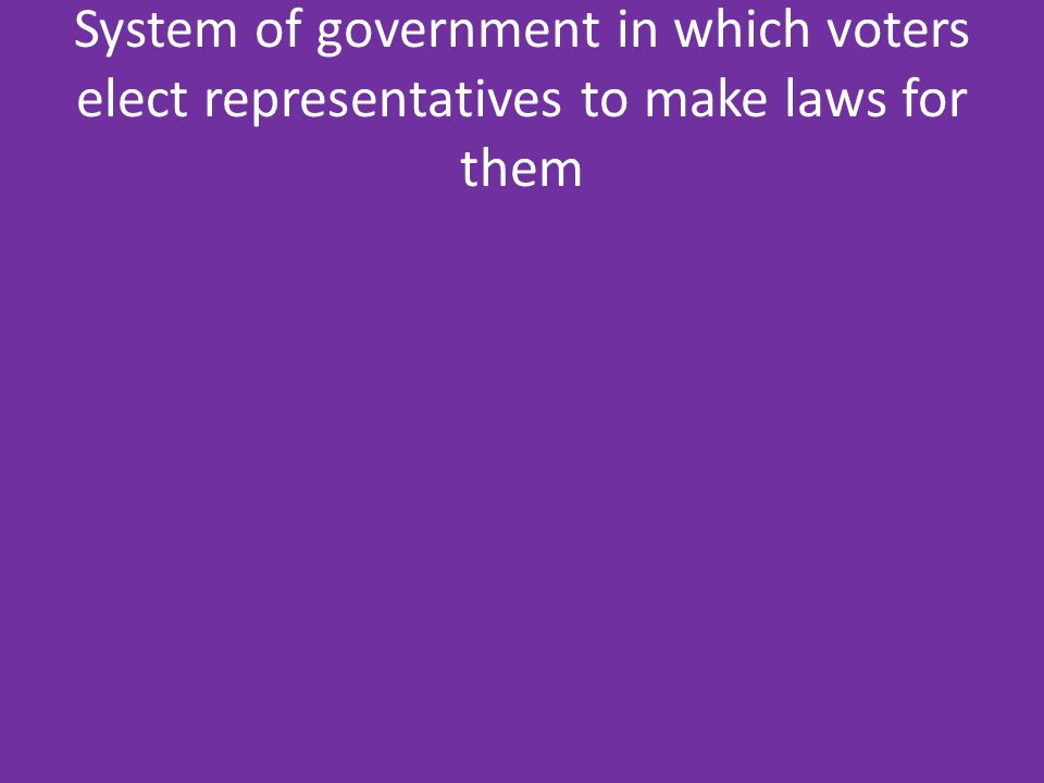 System of government in which voters elect representatives to make laws for them