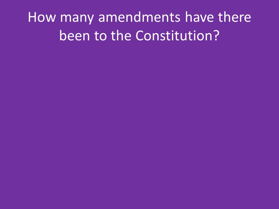 How many amendments have there been to the Constitution