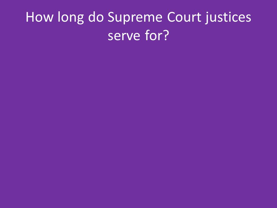 How long do Supreme Court justices serve for