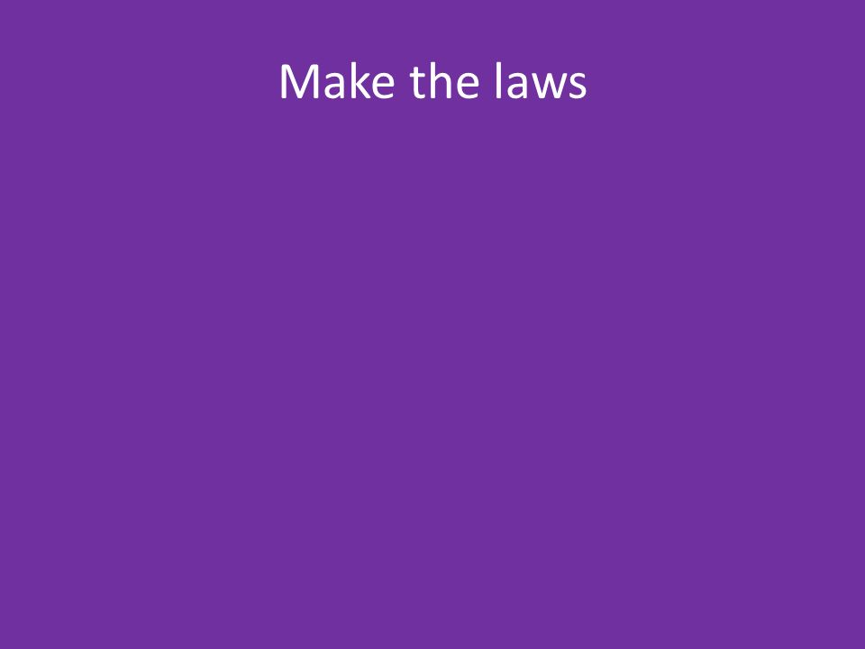 Make the laws