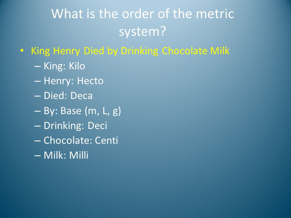 What is the order of the metric system