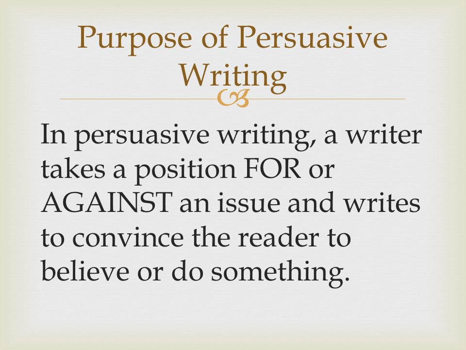 Purpose of Persuasive Writing