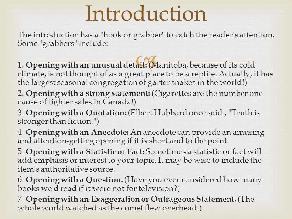 Introduction The introduction has a hook or grabber to catch the reader s attention. Some grabbers include: