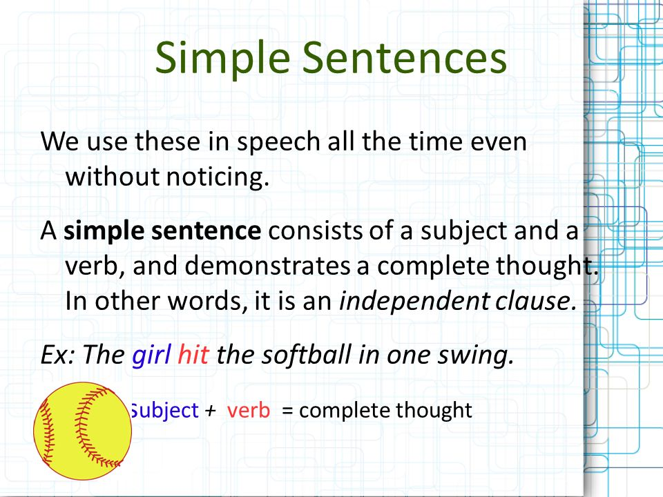 Simple Sentences We use these in speech all the time even without noticing.