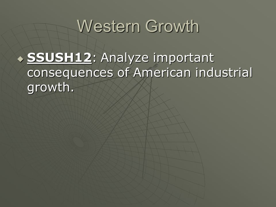 Western Growth SSUSH12: Analyze important consequences of American industrial growth.