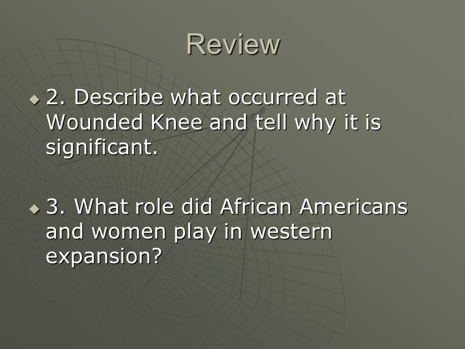 Review 2. Describe what occurred at Wounded Knee and tell why it is significant.