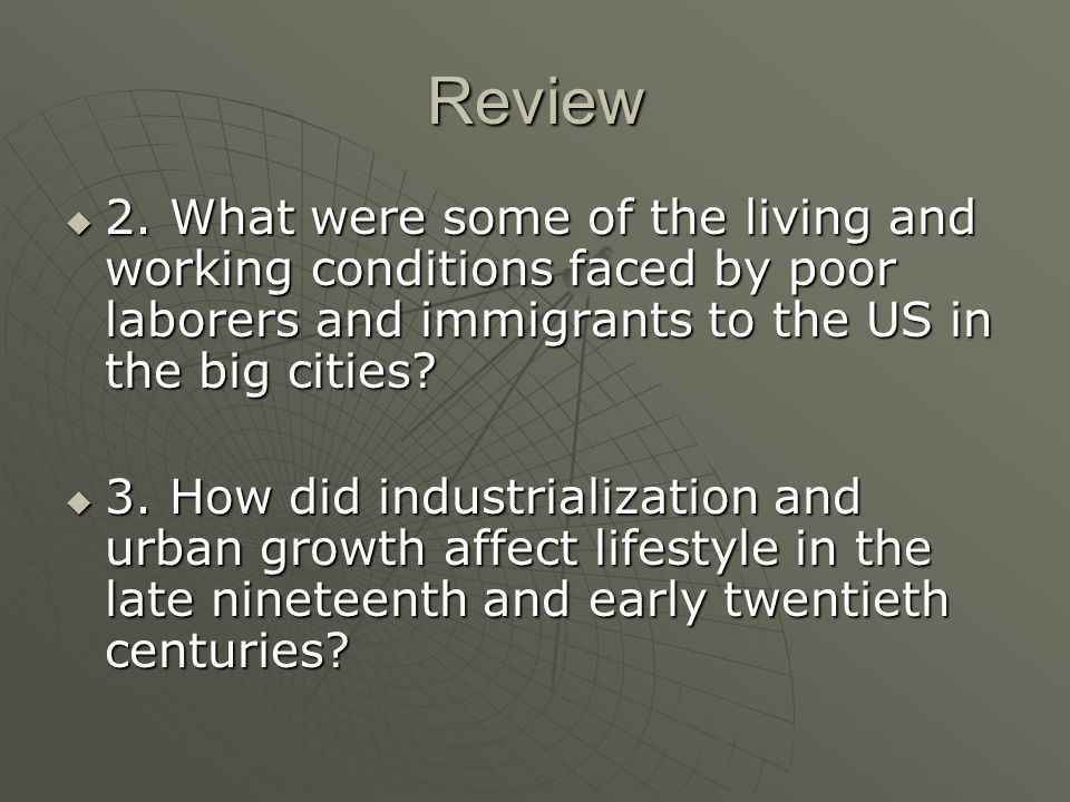 Review 2. What were some of the living and working conditions faced by poor laborers and immigrants to the US in the big cities