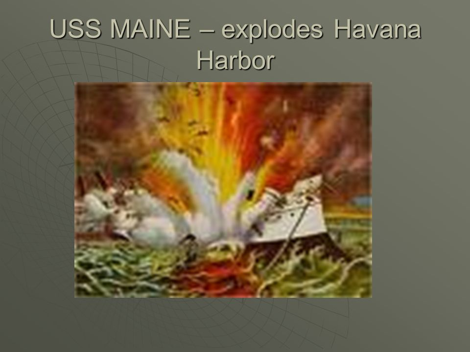 USS MAINE – explodes Havana Harbor