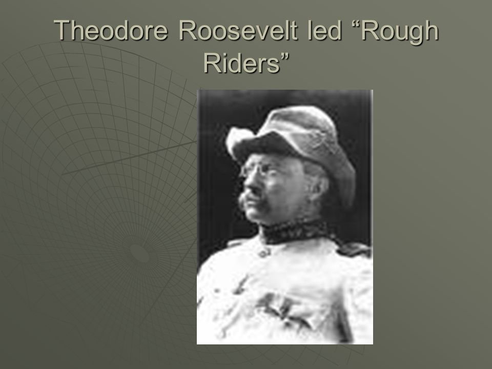 Theodore Roosevelt led Rough Riders