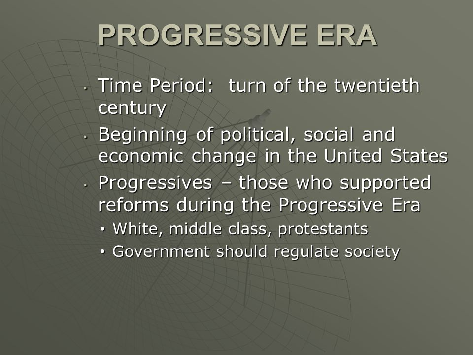 PROGRESSIVE ERA Time Period: turn of the twentieth century