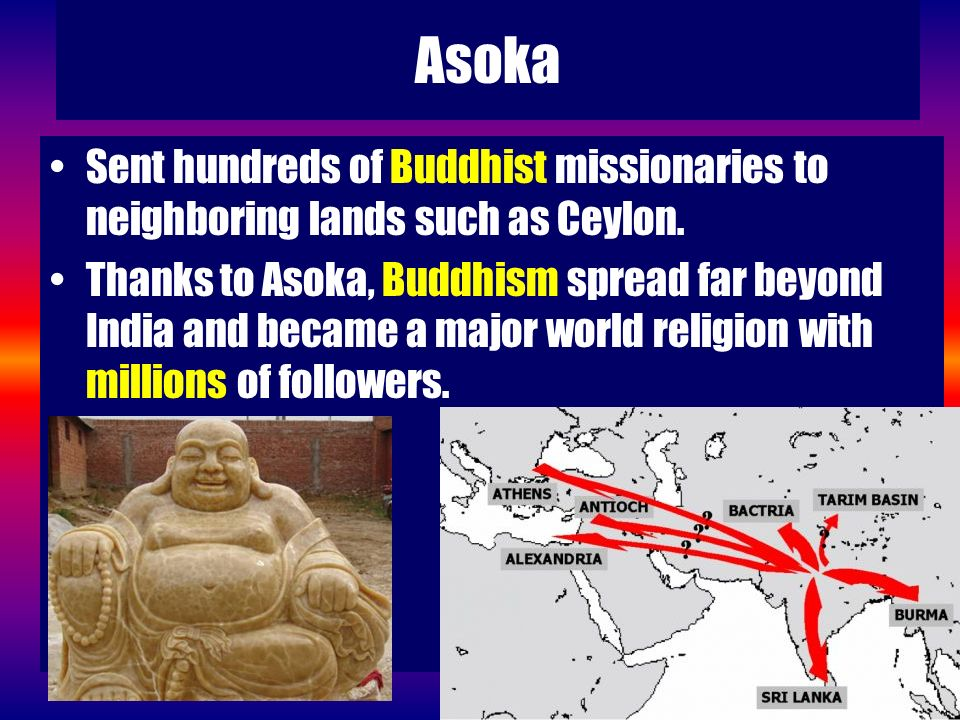 Asoka Sent hundreds of Buddhist missionaries to neighboring lands such as Ceylon.