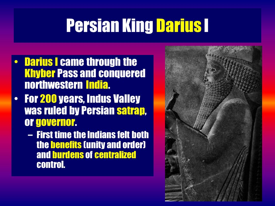 Persian King Darius I Darius I came through the Khyber Pass and conquered northwestern India.