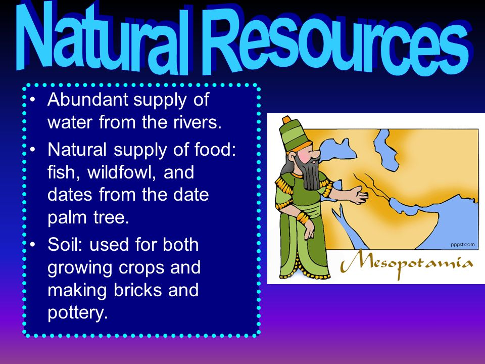 Natural Resources Abundant supply of water from the rivers.
