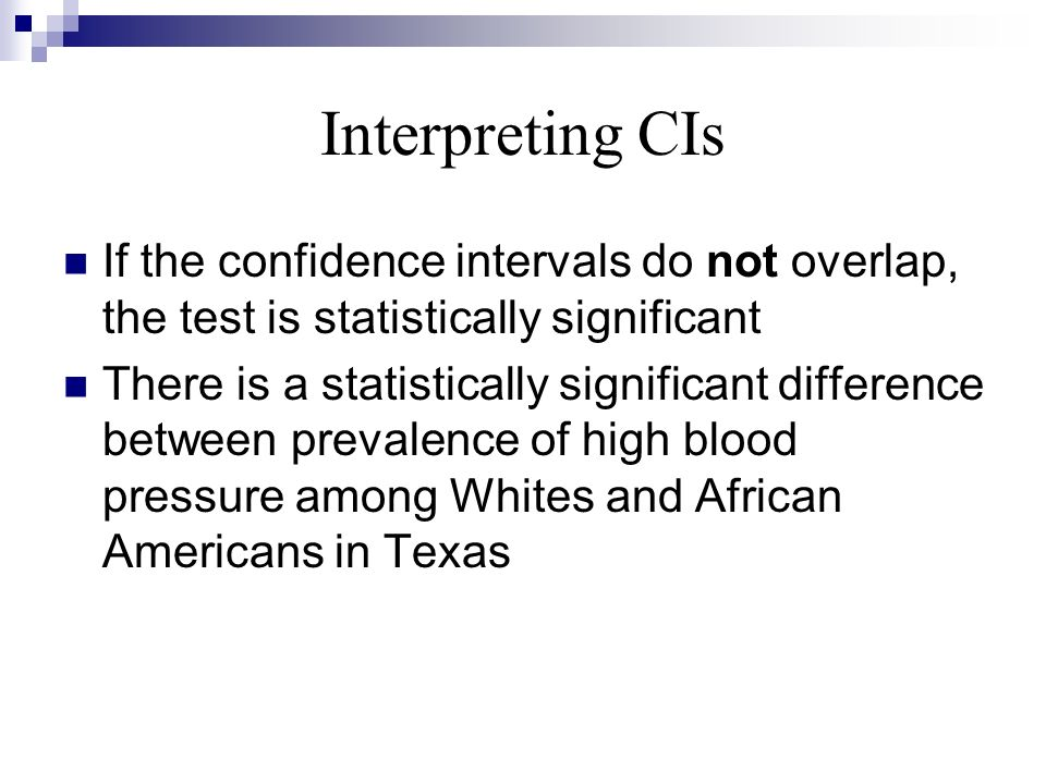 Interpreting CIs If the confidence intervals do not overlap, the test is statistically significant.