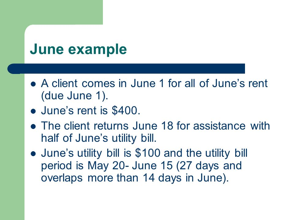 June example A client comes in June 1 for all of June's rent (due June 1). June's rent is $400.