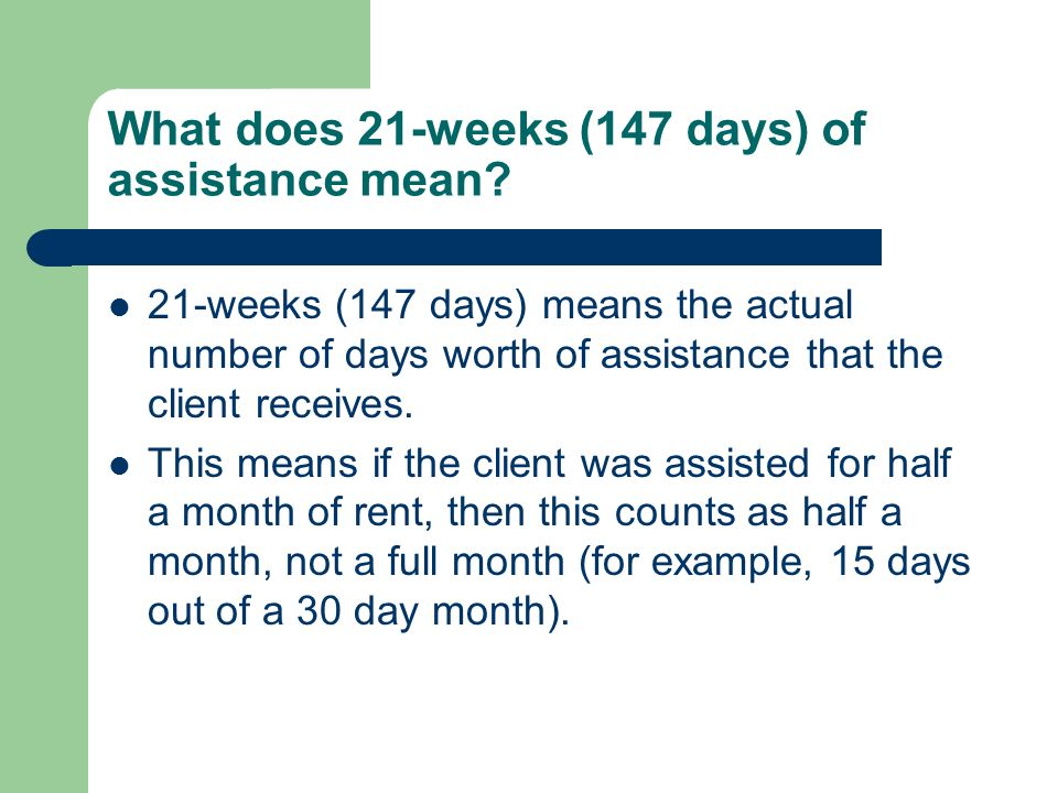 What does 21-weeks (147 days) of assistance mean