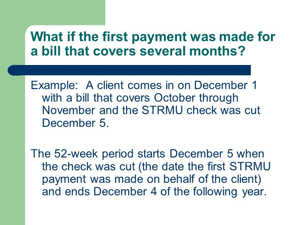 What if the first payment was made for a bill that covers several months