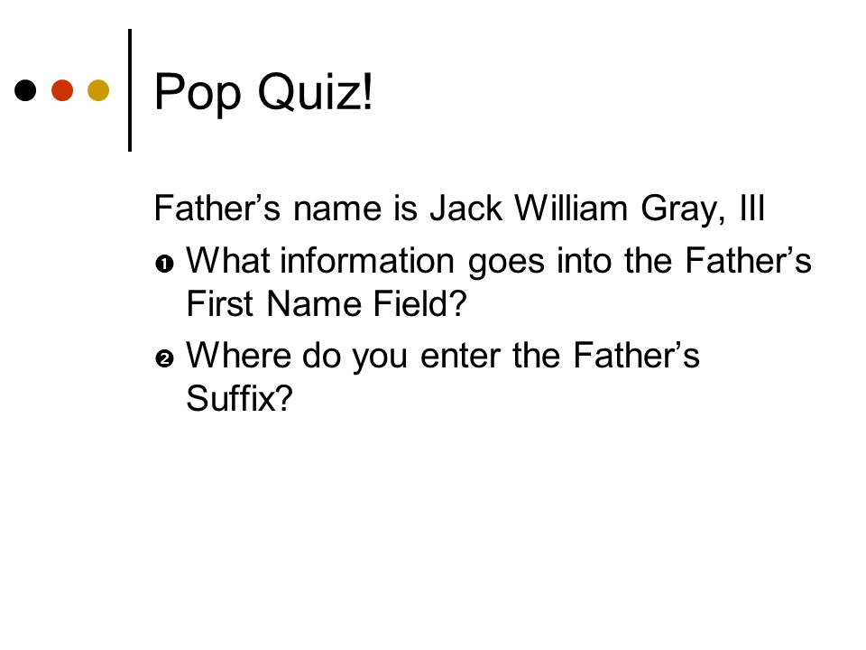 Pop Quiz! Father's name is Jack William Gray, III