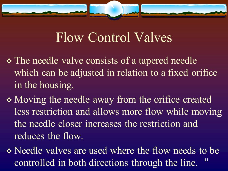 Flow Control Valves The needle valve consists of a tapered needle which can be adjusted in relation to a fixed orifice in the housing.